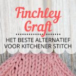 De Finchley Graft - Het Beste Alternatief Voor De Kitchener Stitch!
