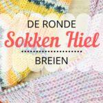 De Ronde Sokken Hiel Breien - Voor Alle Sokmaten!
